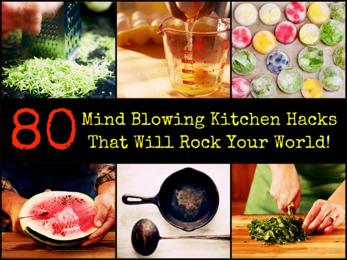 80-Mind-Blowing-Kitchen-Hacks-That-Will-Rock-Your-World.jpg